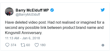 Twitter post by @BarryMcElduff: Have deleted video post. Had not realised or imagined for a second any possible link between product brand name and Kingsmill Anniversary.