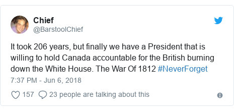 Twitter post by @BarstoolChief: It took 206 years, but finally we have a President that is willing to hold Canada accountable for the British burning down the White House. The War Of 1812 #NeverForget