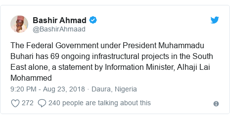 Twitter post by @BashirAhmaad: The Federal Government under President Muhammadu Buhari has 69 ongoing infrastructural projects in the South East alone, a statement by Information Minister, Alhaji Lai Mohammed