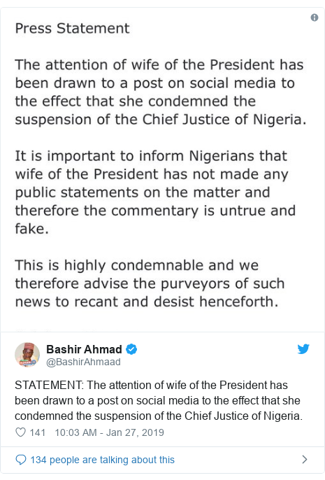 Twitter post by @BashirAhmaad: STATEMENT  The attention of wife of the President has been drawn to a post on social media to the effect that she condemned the suspension of the Chief Justice of Nigeria.
