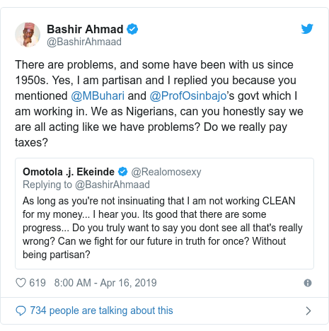 Twitter post by @BashirAhmaad: There are problems, and some have been with us since 1950s. Yes, I am partisan and I replied you because you mentioned @MBuhari and @ProfOsinbajo's govt which I am working in. We as Nigerians, can you honestly say we are all acting like we have problems? Do we really pay taxes?
