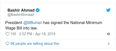 Twitter post by @BashirAhmaad: President @MBuhari has signed the National Minimum Wage Bill into law.