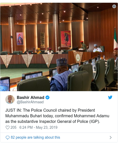 Twitter post by @BashirAhmaad: JUST IN  The Police Council chaired by President Muhammadu Buhari today, confirmed Mohammed Adamu as the substantive Inspector General of Police (IGP).