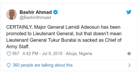 Twitter post by @BashirAhmaad: CERTAINLY, Major General Lamidi Adeosun has been promoted to Lieutenant General, but that doesn't mean Lieutenant General Tukur Buratai is sacked as Chief of Army Staff.