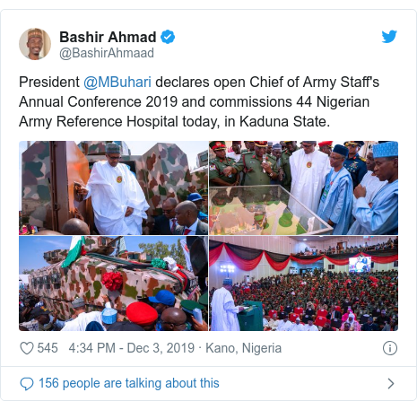 Twitter post by @BashirAhmaad: President @MBuhari declares open Chief of Army Staff's Annual Conference 2019 and commissions 44 Nigerian Army Reference Hospital today, in Kaduna State.
