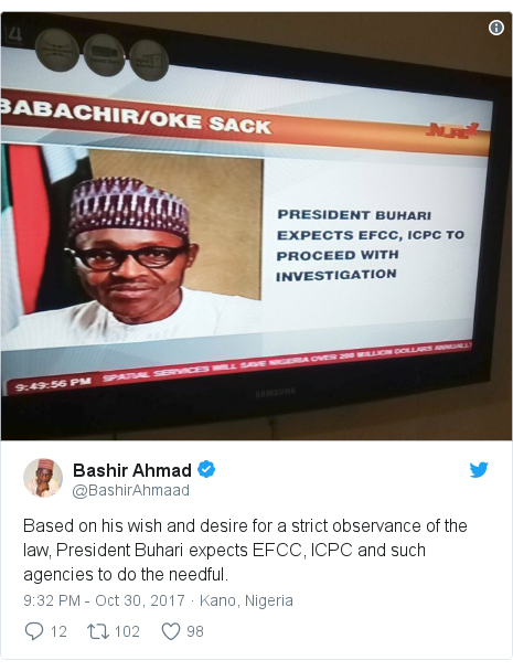 Twitter post by @BashirAhmaad: Based on his wish and desire for a strict observance of the law, President Buhari expects EFCC, ICPC and such agencies to do the needful.