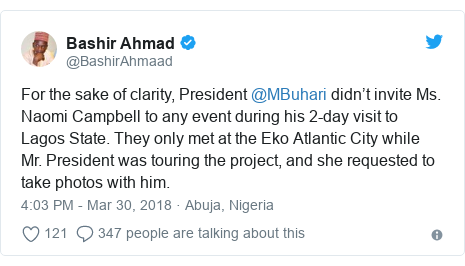 Twitter post by @BashirAhmaad: For the sake of clarity, President @MBuhari didn't invite Ms. Naomi Campbell to any event during his 2-day visit to Lagos State. They only met at the Eko Atlantic City while Mr. President was touring the project, and she requested to take photos with him.