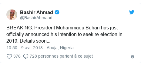 Twitter publication par @BashirAhmaad: BREAKING  President Muhammadu Buhari has just officially announced his intention to seek re-election in 2019. Details soon...