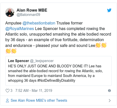 Twitter post by @Batonman09: Amputee @thebastionbaton Trustee former @RoyalMarines Lee Spencer has completed rowing the Atlantic solo, unsupported smashing the able bodied record by 36 days - an example of true fortitude, determination and endurance - pleased your safe and sound Lee👏👏👏👏