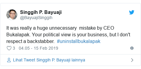 Twitter pesan oleh @BayuajiSinggih: It was really a huge unnecessary  mistake by CEO Bukalapak. Your political view is your business, but I don't respect a backstabber.  #uninstallbukalapak