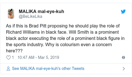 Twitter post by @BeLikeLika: As if this is Brad Pitt proposing he should play the role of Richard Williams in black face. Will Smith is a prominent black actor executing the role of a prominent black figure in the sports industry. Why is colourism even a concern here???