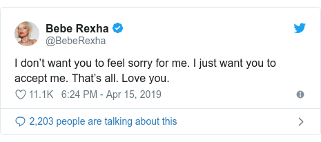 Twitter post by @BebeRexha: I don't want you to feel sorry for me. I just want you to accept me. That's all. Love you.
