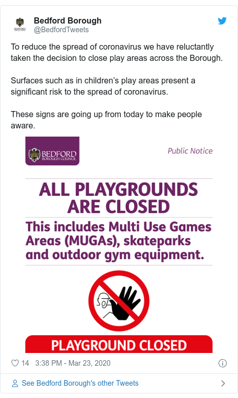 Twitter post by @BedfordTweets: To reduce the spread of coronavirus we have reluctantly taken the decision to close play areas across the Borough. Surfaces such as in children's play areas present a significant risk to the spread of coronavirus.These signs are going up from today to make people aware.