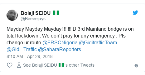Twitter post by @Beeeejays: Mayday Mayday Mayday! !! !!! D 3rd Mainland bridge is on total lockdown . We don't pray for any emergency . Pls change ur route @FRSCNigeria @GiditrafficTeam @Gidi_Traffic @SaharaReporters