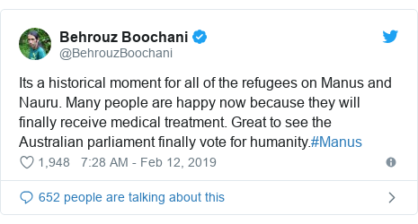 Twitter post by @BehrouzBoochani: Its a historical moment for all of the refugees on Manus and Nauru. Many people are happy now because they will finally receive medical treatment. Great to see the Australian parliament finally vote for humanity.#Manus