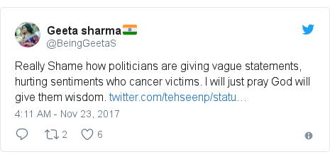 Twitter post by @BeingGeetaS: Really Shame how politicians are giving vague statements, hurting sentiments who cancer victims. I will just pray God will give them wisdom.