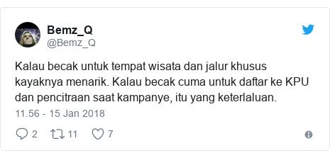 Twitter pesan oleh @Bemz_Q: Kalau becak untuk tempat wisata dan jalur khusus kayaknya menarik. Kalau becak cuma untuk daftar ke KPU dan pencitraan saat kampanye, itu yang keterlaluan.