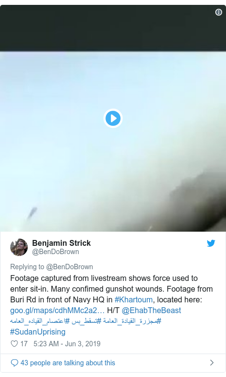 Twitter post by @BenDoBrown: Footage captured from livestream shows force used to enter sit-in. Many confimed gunshot wounds. Footage from Buri Rd in front of Navy HQ in #Khartoum, located here   H/T @EhabTheBeast #اعتصام_القياده_العامه #تسقط_بس #مجزرة_القيادة_العامة #SudanUprising