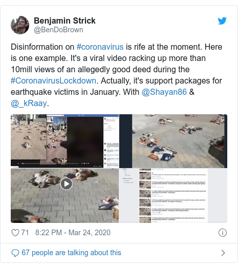 Twitter post by @BenDoBrown: Disinformation on #coronavirus is rife at the moment. Here is one example. It's a viral video racking up more than 10mill views of an allegedly good deed during the #CoronavirusLockdown. Actually, it's support packages for earthquake victims in January. With @Shayan86 & @_kRaay.