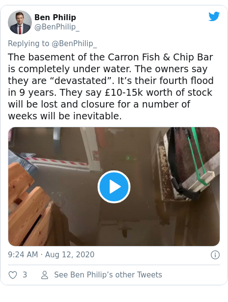 """Twitter post by @BenPhilip_: The basement of the Carron Fish & Chip Bar is completely under water. The owners say they are """"devastated"""". It's their fourth flood in 9 years. They say £10-15k worth of stock will be lost and closure for a number of weeks will be inevitable."""