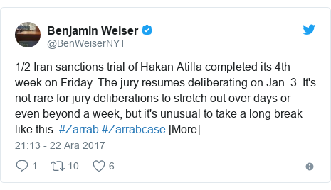 @BenWeiserNYT tarafından yapılan Twitter paylaşımı: 1/2 Iran sanctions trial of Hakan Atilla completed its 4th week on Friday. The jury resumes deliberating on Jan. 3. It's not rare for jury deliberations to stretch out over days or even beyond a week, but it's unusual to take a long break like this. #Zarrab #Zarrabcase [More]