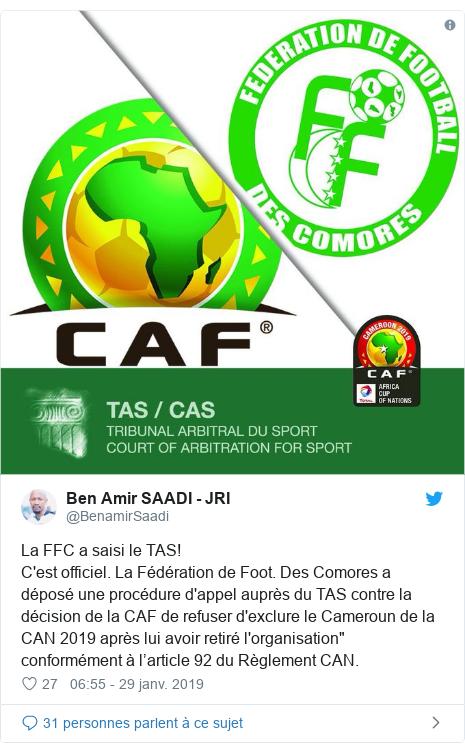 """Twitter publication par @BenamirSaadi: La FFC a saisi le TAS!C'est officiel. La Fédération de Foot. Des Comores a déposé une procédure d'appel auprès du TAS contre la décision de la CAF de refuser d'exclure le Cameroun de la CAN 2019 après lui avoir retiré l'organisation"""" conformément à l'article 92 du Règlement CAN."""