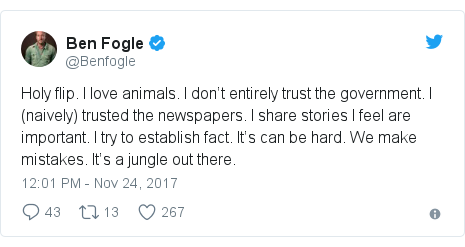 Twitter post by @Benfogle: Holy flip. I love animals. I don't entirely trust the government. I (naively) trusted the newspapers. I share stories I feel are important. I try to establish fact. It's can be hard. We make mistakes. It's a jungle out there.