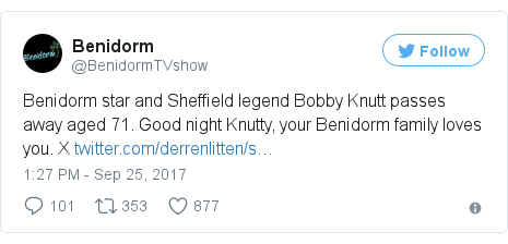 Twitter post by @BenidormTVshow: Benidorm star and Sheffield legend Bobby Knutt passes away aged 71.  Good night Knutty, your Benidorm family loves you.  X https //t.co/SckFdG1Del