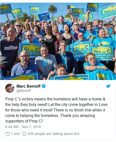 Twitter post by @Benioff: Prop C's victory means the homeless will have a home & the help they truly need! Let the city come together in Love for those who need it most! There is no finish line when it come to helping the homeless. Thank you amazing supporters of Prop C!
