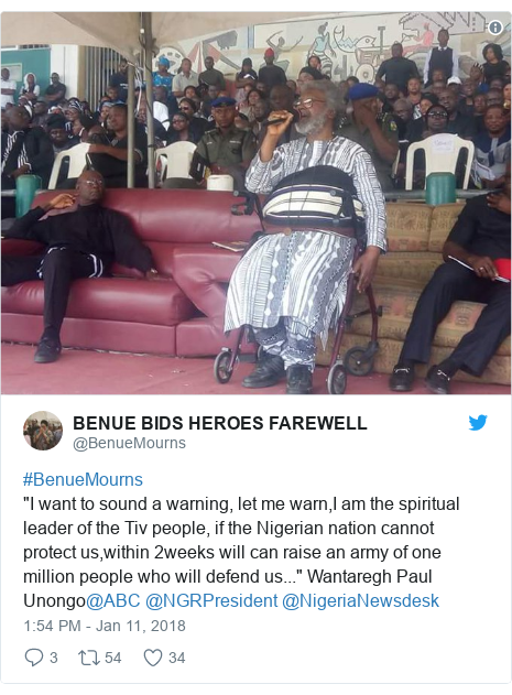 """Twitter post by @BenueMourns: #BenueMourns""""I want to sound a warning, let me warn,I am the spiritual leader of the Tiv people, if the Nigerian nation cannot protect us,within 2weeks will can raise an army of one million people who will defend us..."""" Wantaregh Paul Unongo@ABC @NGRPresident @NigeriaNewsdesk"""