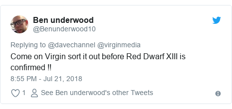 Twitter post by @Benunderwood10: Come on Virgin sort it out before Red Dwarf XIII is confirmed !!