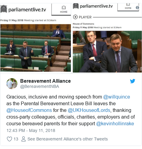 Twitter post by @BereavementNBA: Gracious, inclusive and moving speech from @willquince as the Parental Bereavement Leave Bill leaves the @HouseofCommons for the @UKHouseofLords, thanking cross-party colleagues, officials, charities, employers and of course bereaved parents for their support @kevinhollinrake