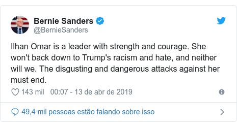 Twitter post de @BernieSanders: Ilhan Omar is a leader with strength and courage. She won't back down to Trump's racism and hate, and neither will we. The disgusting and dangerous attacks against her must end.
