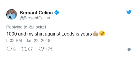 Twitter post by @BersantCelina: 1000 and my shirt against Leeds is yours👍🏽😉