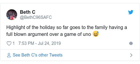 Twitter post by @BethC96SAFC: Highlight of the holiday so far goes to the family having a full blown argument over a game of uno 😅