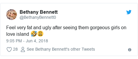 Twitter post by @BethanyBennett0: Feel very fat and ugly after seeing them gorgeous girls on love island 🤣😩