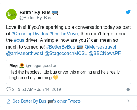 Twitter post by @Better_By_Bus: Love this! If you're sparking up a conversation today as part of #CrossingDivides #OnTheMove, then don't forget about the #bus driver! A simple 'how are you?' can mean so much to someone! #BetterByBus 🚌 @Merseytravel @arrivanorthwest @StagecoachMCSL @BBCNewsPR