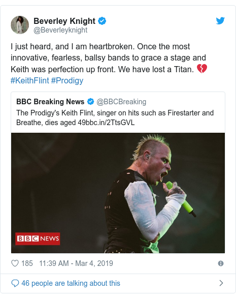 Twitter post by @Beverleyknight: I just heard, and I am heartbroken. Once the most innovative, fearless, ballsy bands to grace a stage and Keith was perfection up front. We have lost a Titan. 💔 #KeithFlint #Prodigy