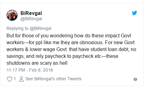 Twitter post by @BiRevgal: But for those of you wondering how do these impact Govt workers—for ppl like me they are obnoxious. For new Govt workers & lower wage Govt  that have student loan debt, no savings, and rely paycheck to paycheck etc—these shutdowns are scary as hell