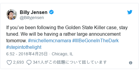 Twitter post by @Billyjensen: If you've been following the Golden State Killer case, stay tuned. We will be having a rather large announcement tomorrow. #michellemcnamara #IllBeGoneInTheDark #stepintothelight