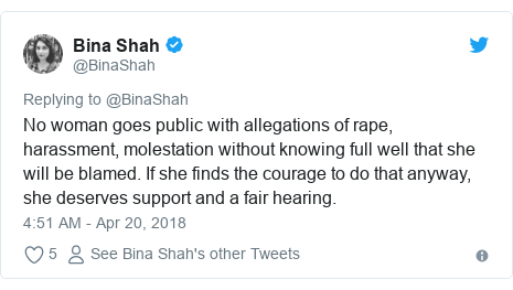 Twitter post by @BinaShah: No woman goes public with allegations of rape, harassment, molestation without knowing full well that she will be blamed. If she finds the courage to do that anyway, she deserves support and a fair hearing.