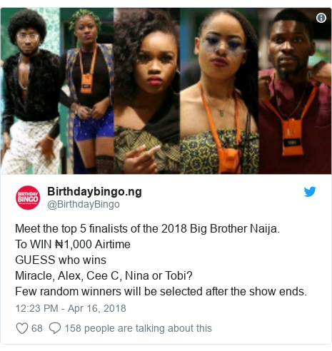 Twitter post by @BirthdayBingo: Meet the top 5 finalists of the 2018 Big Brother Naija. To WIN ₦1,000 AirtimeGUESS who wins Miracle, Alex, Cee C, Nina or Tobi? Few random winners will be selected after the show ends.