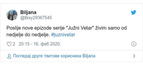 """Twitter post by @Bixy29367545: Poslije nove epizode serije """"Južni Vetar"""" živim samo od nedjelje do nedjelje. #juznivetar"""