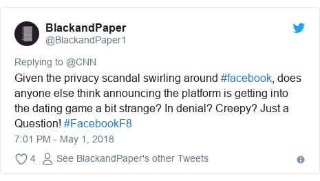 Ujumbe wa Twitter wa @BlackandPaper1: Given the privacy scandal swirling around #facebook, does anyone else think announcing the platform is getting into the dating game a bit strange? In denial? Creepy? Just a Question! #FacebookF8