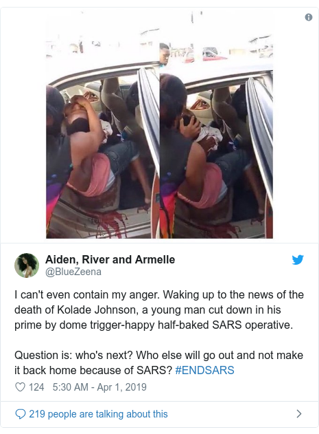 Twitter post by @BlueZeena: I can't even contain my anger. Waking up to the news of the death of Kolade Johnson, a young man cut down in his prime by dome trigger-happy half-baked SARS operative.Question is  who's next? Who else will go out and not make it back home because of SARS? #ENDSARS