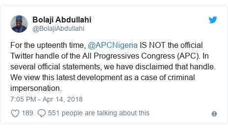 Twitter post by @BolajiAbdullahi: For the upteenth time, @APCNigeria IS NOT the official Twitter handle of the All Progressives Congress (APC). In several official statements, we have disclaimed that handle. We view this latest development as a case of criminal impersonation.