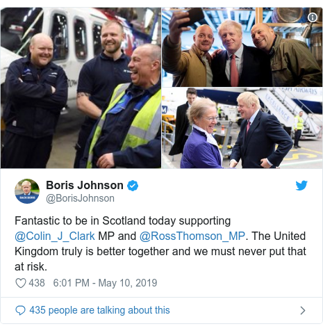 Twitter post by @BorisJohnson: Fantastic to be in Scotland today supporting @Colin_J_Clark MP and @RossThomson_MP. The United Kingdom truly is better together and we must never put that at risk.
