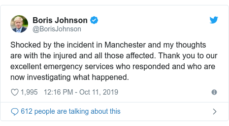 Twitter post by @BorisJohnson: Shocked by the incident in Manchester and my thoughts are with the injured and all those affected. Thank you to our excellent emergency services who responded and who are now investigating what happened.