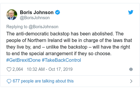 Twitter post by @BorisJohnson: The anti-democratic backstop has been abolished. The people of Northern Ireland will be in charge of the laws that they live by, and – unlike the backstop – will have the right to end the special arrangement if they so choose. #GetBrexitDone #TakeBackControl