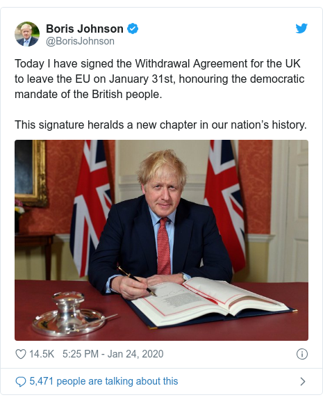 Twitter post by @BorisJohnson: Today I have signed the Withdrawal Agreement for the UK to leave the EU on January 31st, honouring the democratic mandate of the British people.  This signature heralds a new chapter in our nation's history.